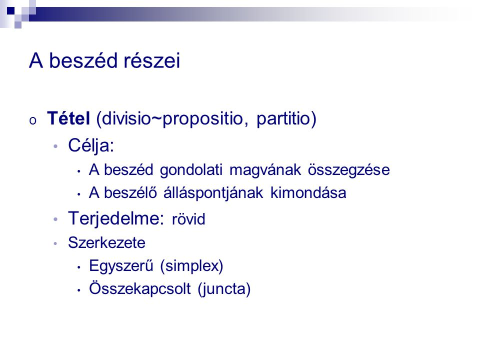 A beszéd részei Tétel (divisio~propositio, partitio) Célja: