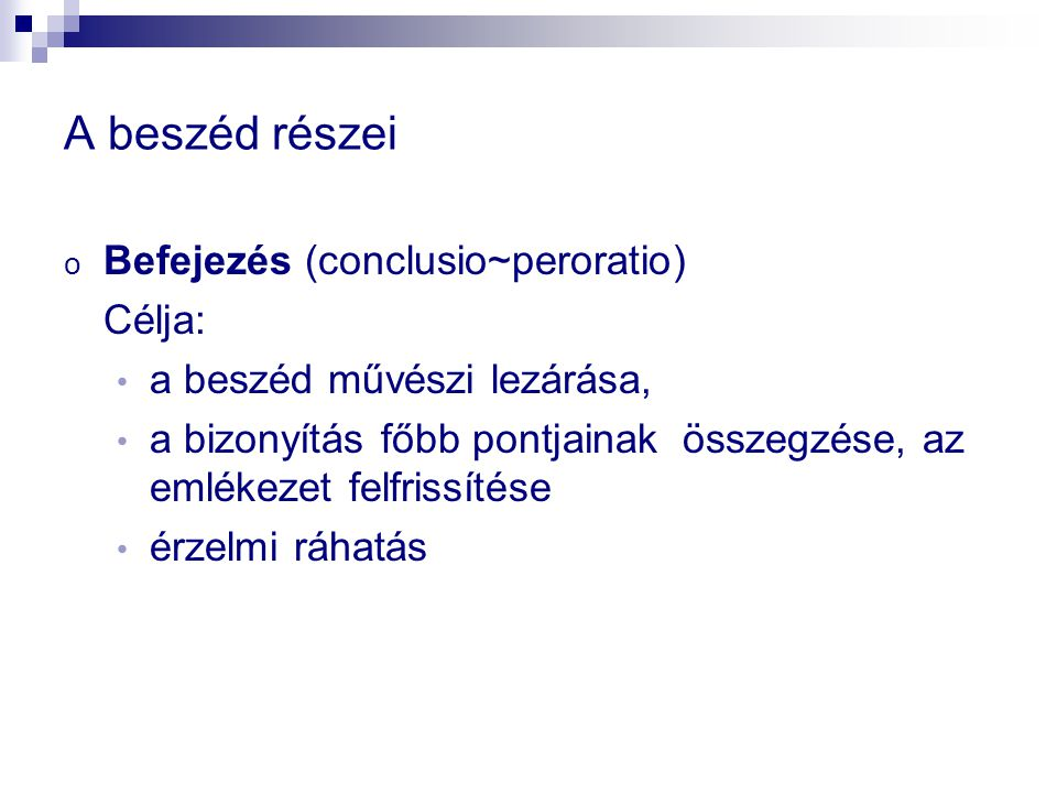 A beszéd részei Befejezés (conclusio~peroratio) Célja: