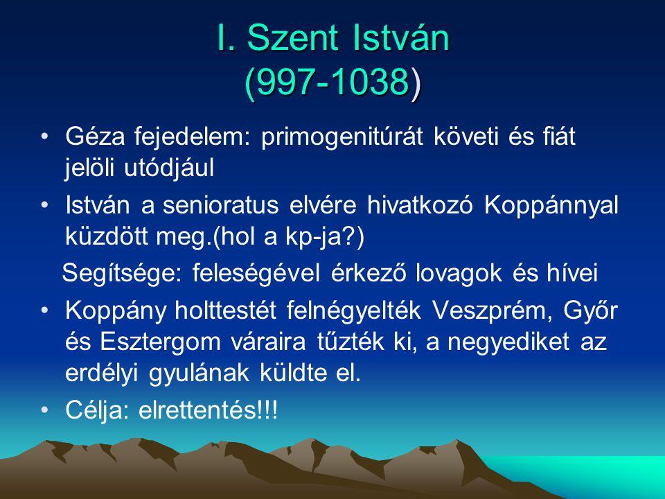 I. Szent István (997-1038) Géza fejedelem: primogenitúrát követi és fiát jelöli utódjául.