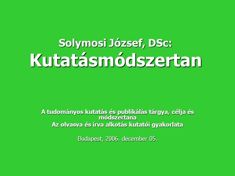 Solymosi József, DSc: Kutatásmódszertan