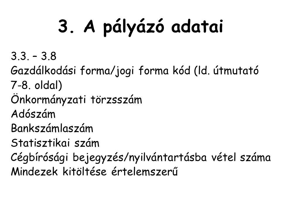 3. A pályázó adatai 3.3. – 3.8. Gazdálkodási forma/jogi forma kód (ld. útmutató. 7-8. oldal) Önkormányzati törzsszám.