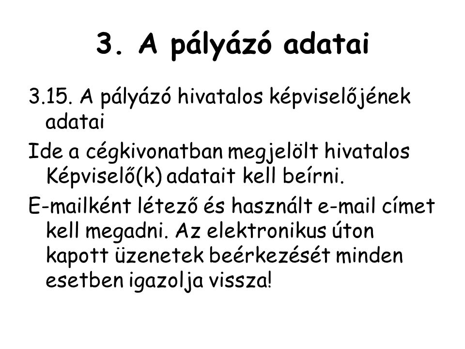 3. A pályázó adatai 3.15. A pályázó hivatalos képviselőjének adatai