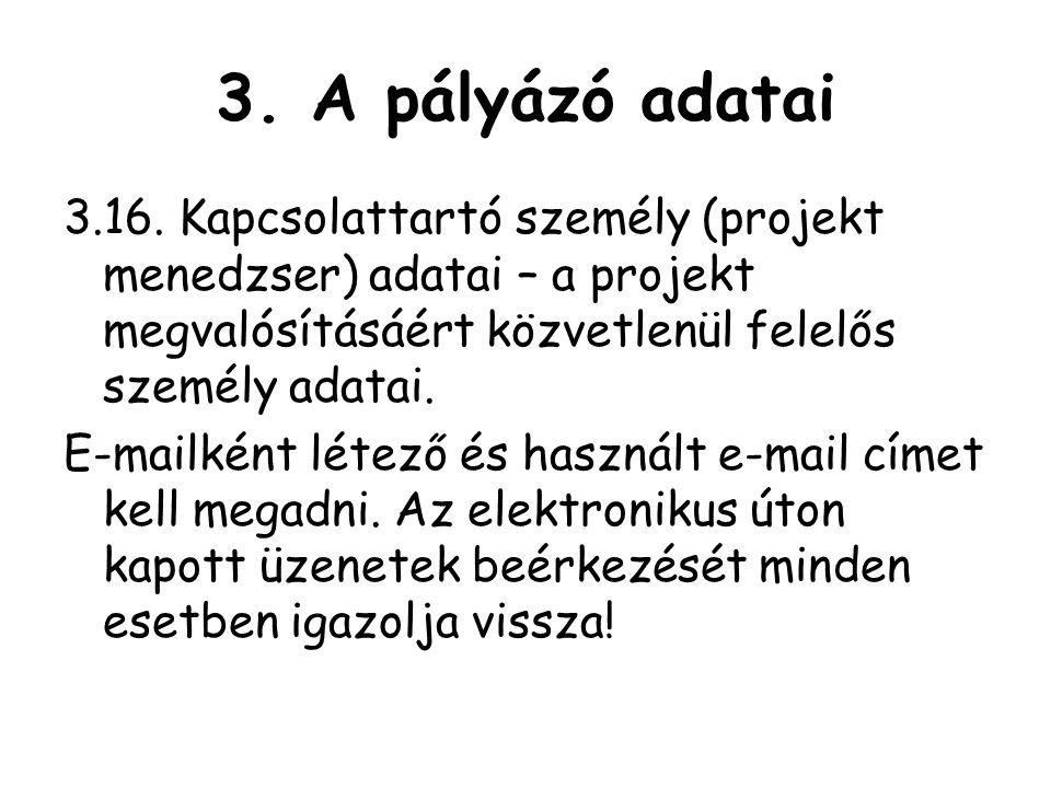 3. A pályázó adatai 3.16. Kapcsolattartó személy (projekt menedzser) adatai – a projekt megvalósításáért közvetlenül felelős személy adatai.