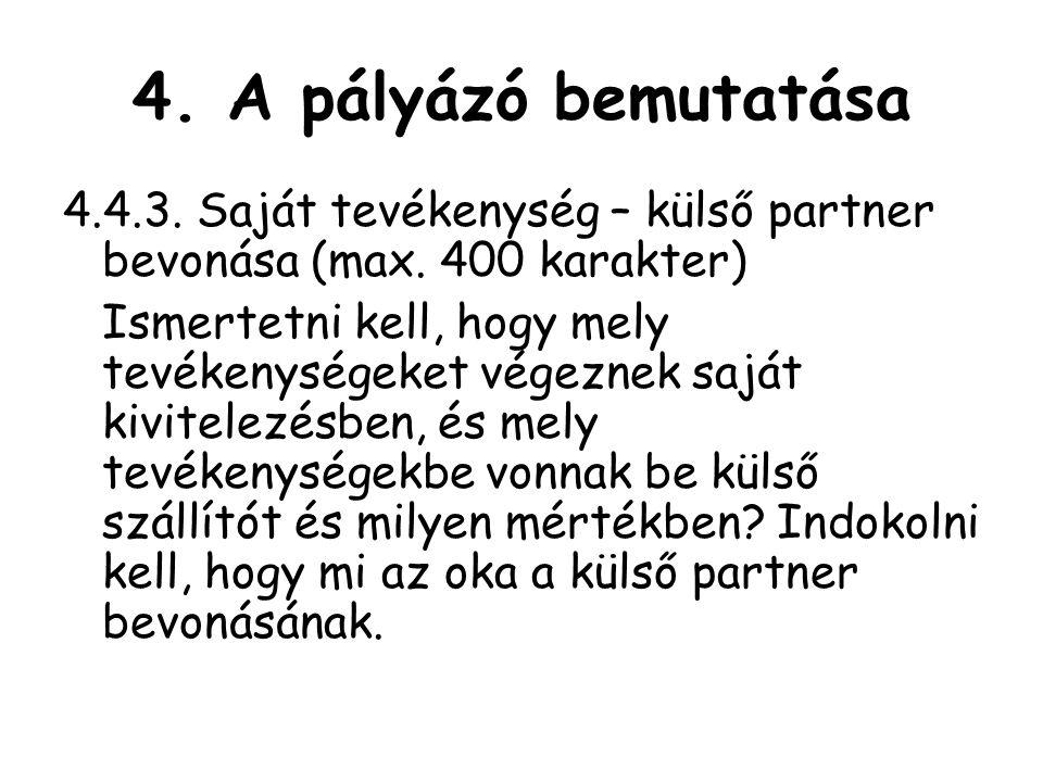4. A pályázó bemutatása 4.4.3. Saját tevékenység – külső partner bevonása (max. 400 karakter)
