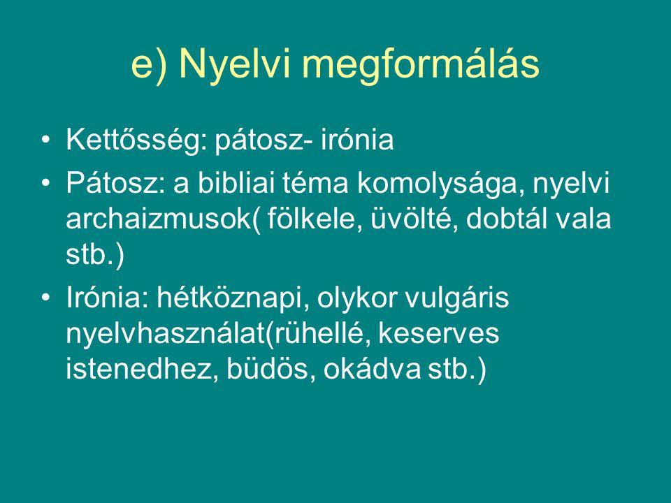 e) Nyelvi megformálás Kettősség: pátosz- irónia