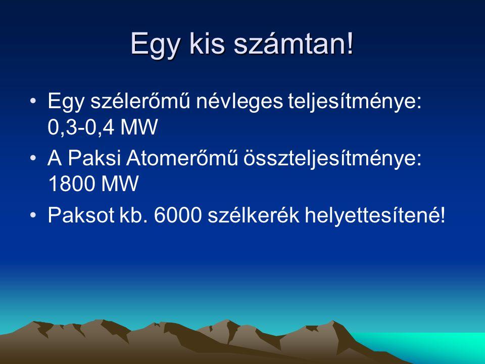 Egy kis számtan! Egy szélerőmű névleges teljesítménye: 0,3-0,4 MW