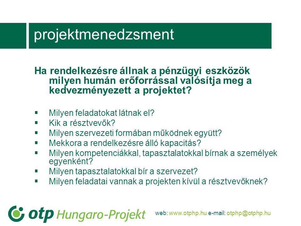 projektmenedzsment Ha rendelkezésre állnak a pénzügyi eszközök milyen humán erőforrással valósítja meg a kedvezményezett a projektet