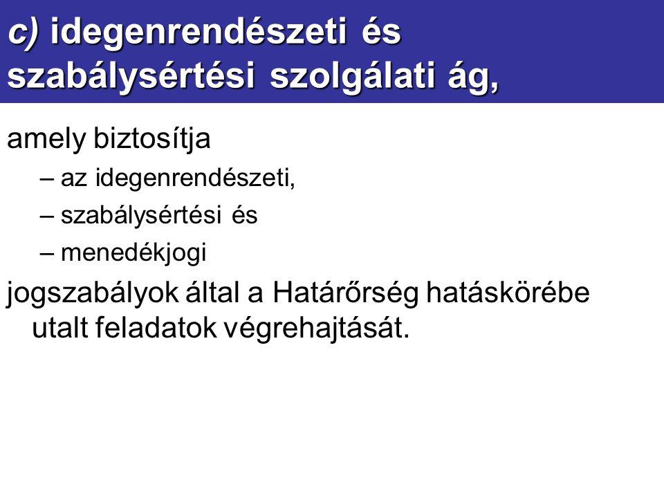 c) idegenrendészeti és szabálysértési szolgálati ág,