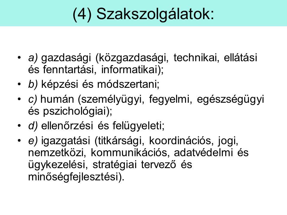 (4) Szakszolgálatok: a) gazdasági (közgazdasági, technikai, ellátási és fenntartási, informatikai);