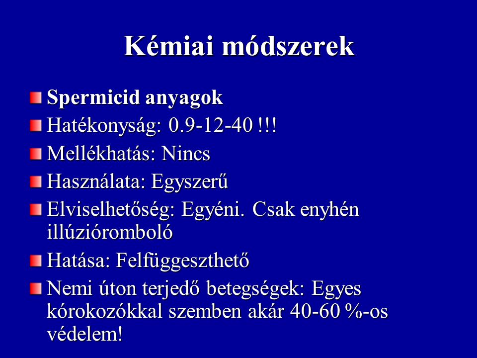Kémiai módszerek Spermicid anyagok Hatékonyság: 0.9-12-40 !!!