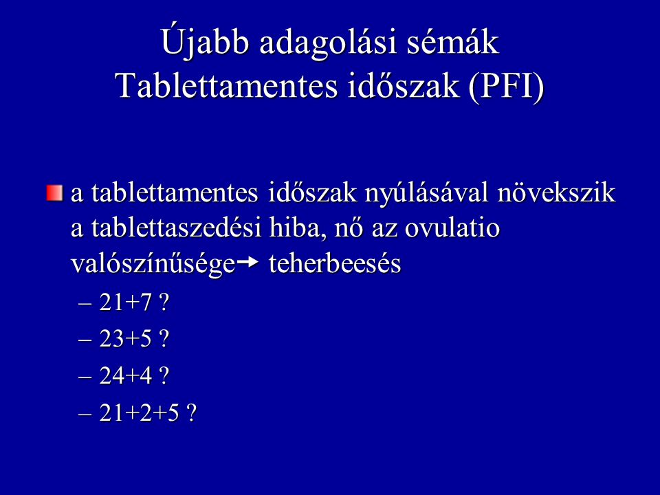 Újabb adagolási sémák Tablettamentes időszak (PFI)