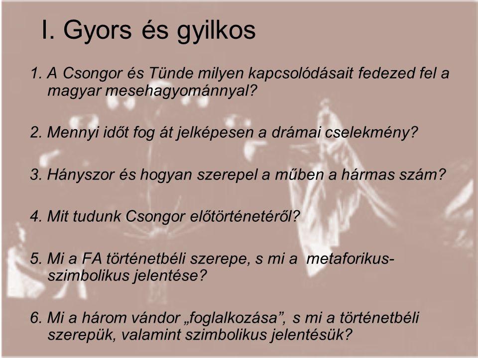 I. Gyors és gyilkos 1. A Csongor és Tünde milyen kapcsolódásait fedezed fel a magyar mesehagyománnyal