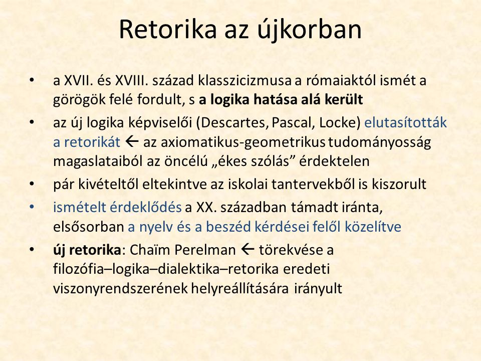 Retorika az újkorban a XVII. és XVIII. század klasszicizmusa a rómaiaktól ismét a görögök felé fordult, s a logika hatása alá került.