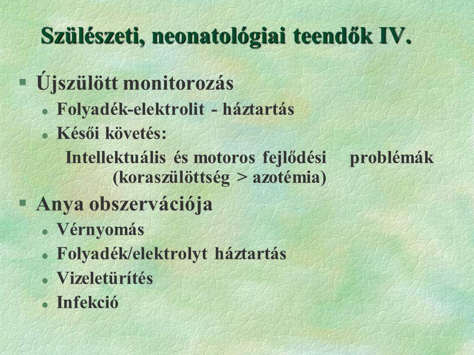 Szülészeti, neonatológiai teendők IV.
