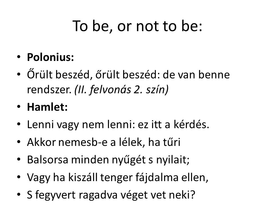 To be, or not to be: Polonius:
