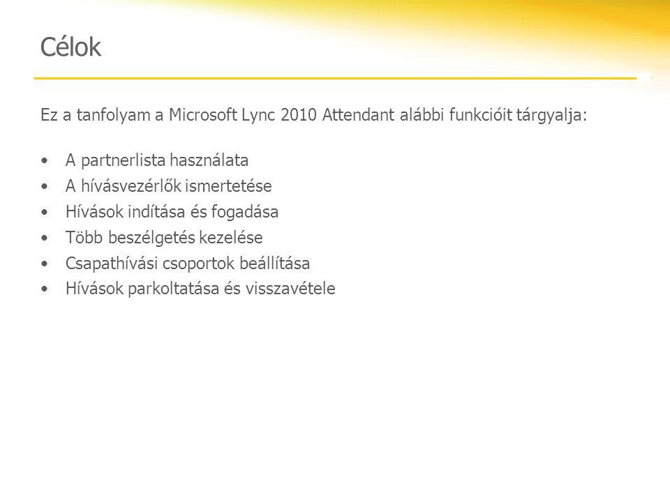 Célok Ez a tanfolyam a Microsoft Lync 2010 Attendant alábbi funkcióit tárgyalja: A partnerlista használata.