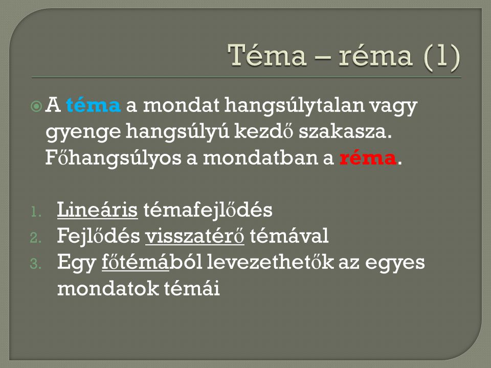 Téma – réma (1) A téma a mondat hangsúlytalan vagy gyenge hangsúlyú kezdő szakasza. Főhangsúlyos a mondatban a réma.