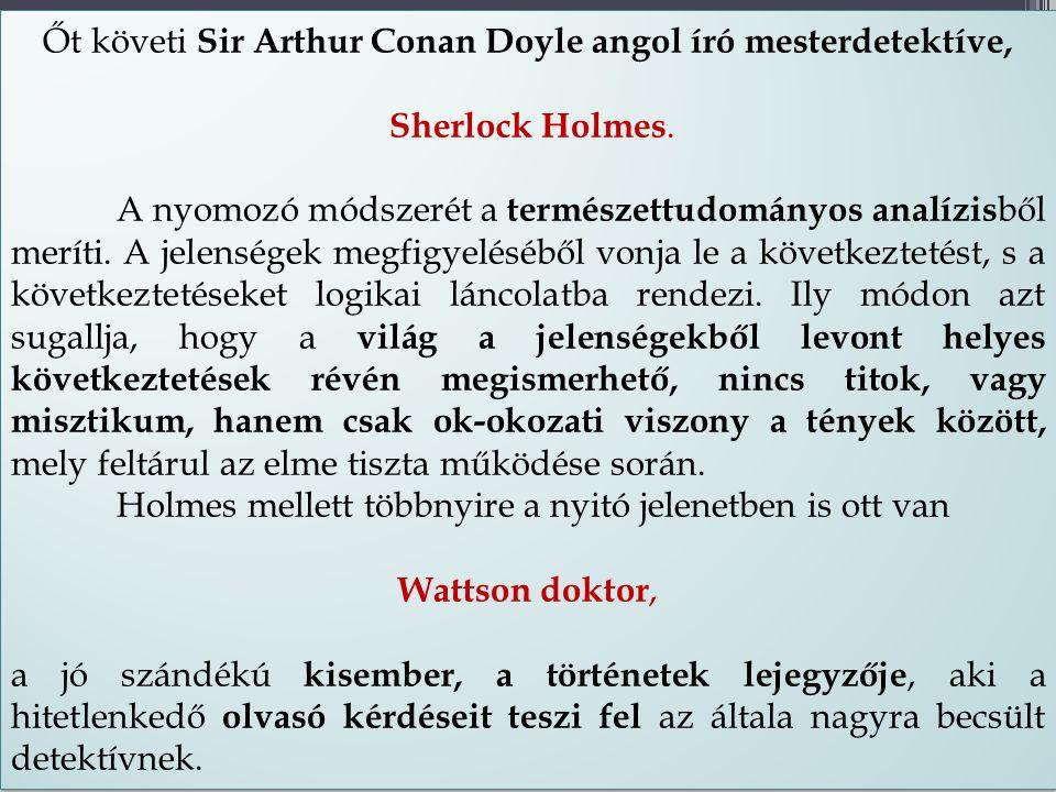 Őt követi Sir Arthur Conan Doyle angol író mesterdetektíve,
