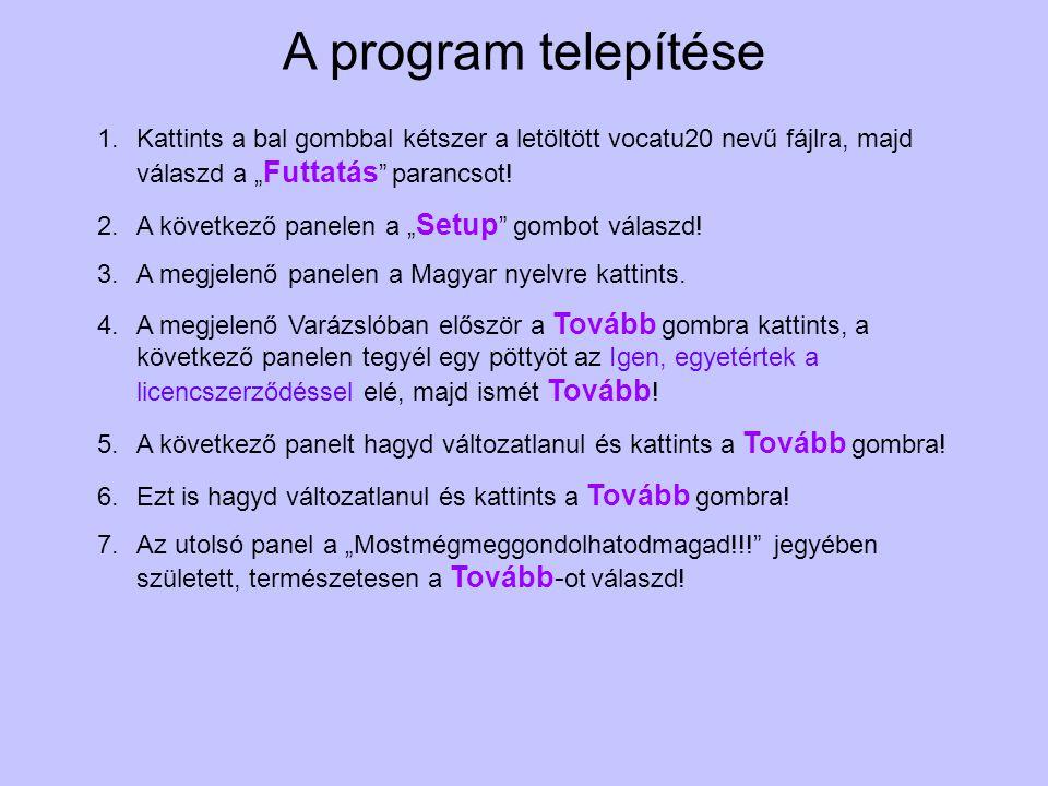 """A program telepítése Kattints a bal gombbal kétszer a letöltött vocatu20 nevű fájlra, majd válaszd a """"Futtatás parancsot!"""