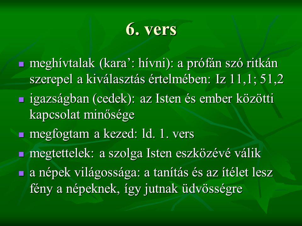 6. vers meghívtalak (kara': hívni): a prófán szó ritkán szerepel a kiválasztás értelmében: Iz 11,1; 51,2.