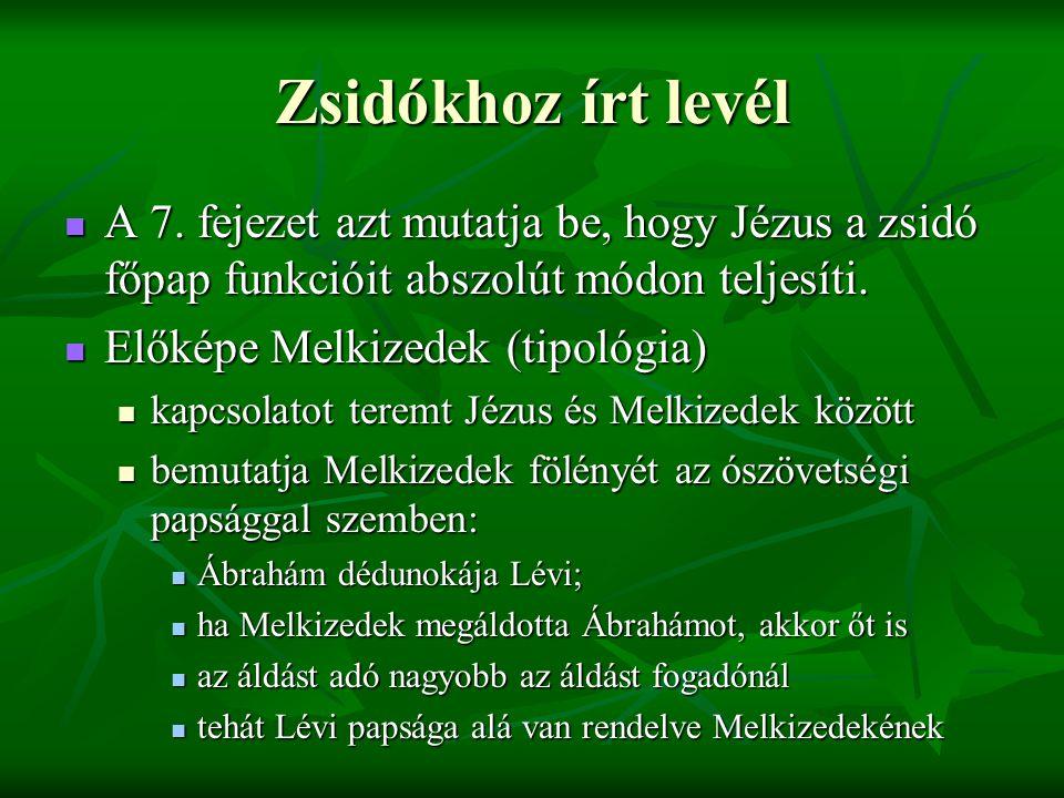 Zsidókhoz írt levél A 7. fejezet azt mutatja be, hogy Jézus a zsidó főpap funkcióit abszolút módon teljesíti.