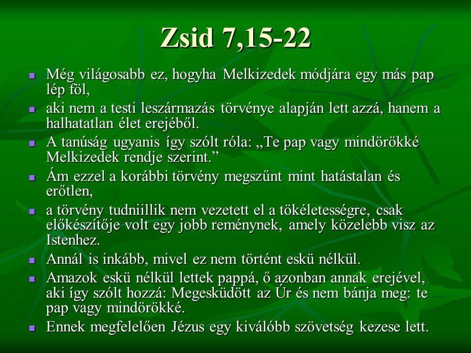 Zsid 7,15-22 Még világosabb ez, hogyha Melkizedek módjára egy más pap lép föl,