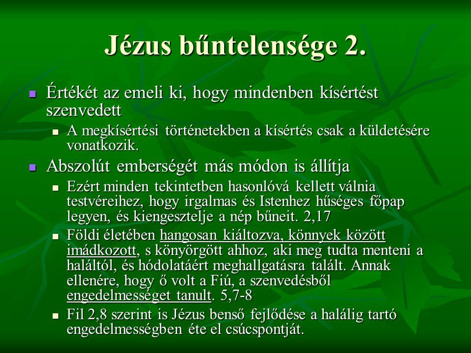 Jézus bűntelensége 2. Értékét az emeli ki, hogy mindenben kísértést szenvedett.