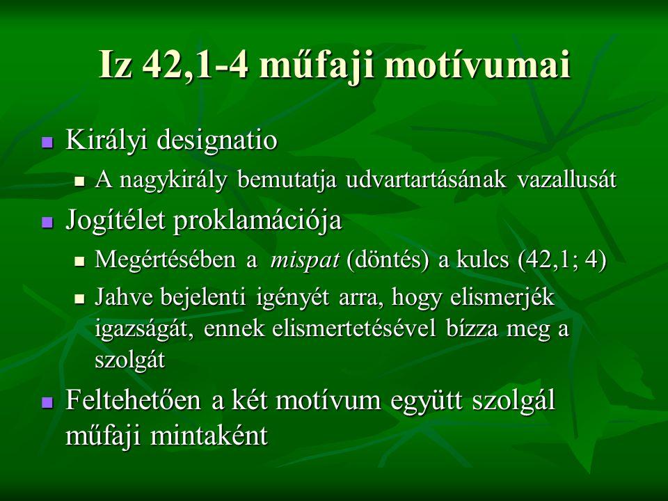 Iz 42,1-4 műfaji motívumai Királyi designatio Jogítélet proklamációja