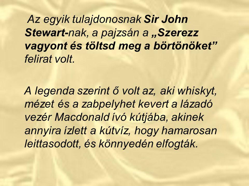 """Az egyik tulajdonosnak Sir John Stewart-nak, a pajzsán a """"Szerezz vagyont és töltsd meg a börtönöket felirat volt."""