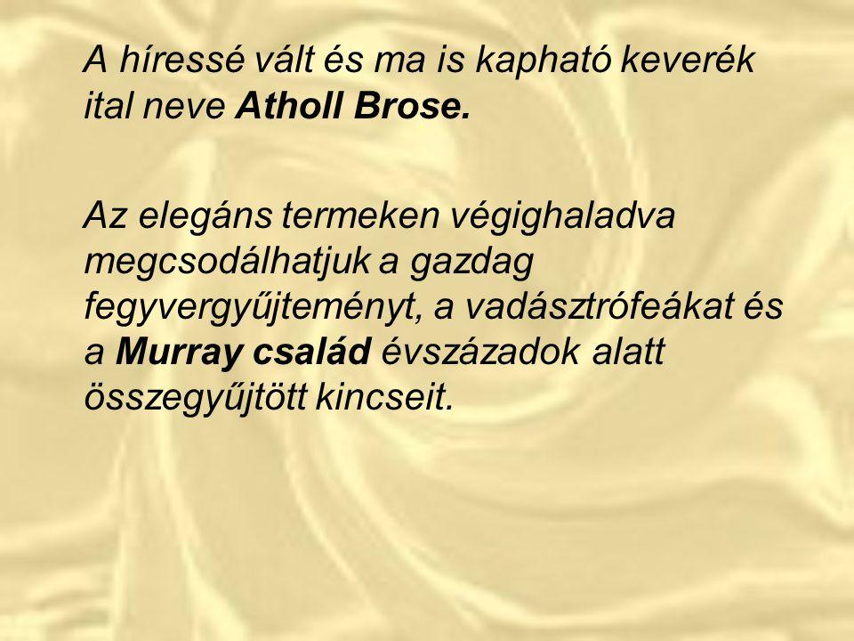 A híressé vált és ma is kapható keverék ital neve Atholl Brose.