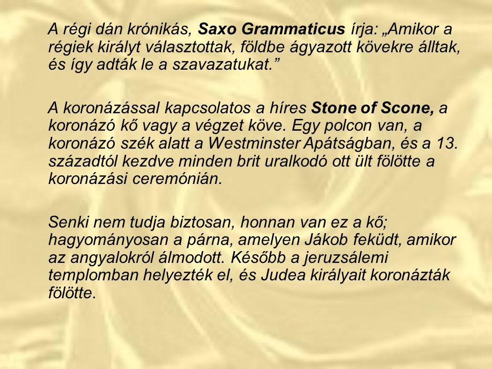 """A régi dán krónikás, Saxo Grammaticus írja: """"Amikor a régiek királyt választottak, földbe ágyazott kövekre álltak, és így adták le a szavazatukat."""