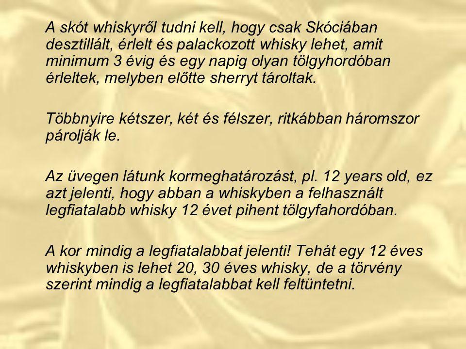 A skót whiskyről tudni kell, hogy csak Skóciában desztillált, érlelt és palackozott whisky lehet, amit minimum 3 évig és egy napig olyan tölgyhordóban érleltek, melyben előtte sherryt tároltak.