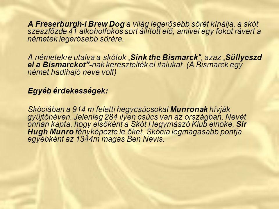 A Freserburgh-i Brew Dog a világ legerősebb sörét kínálja, a skót szeszfőzde 41 alkoholfokos sört állított elő, amivel egy fokot rávert a németek legerősebb sörére.