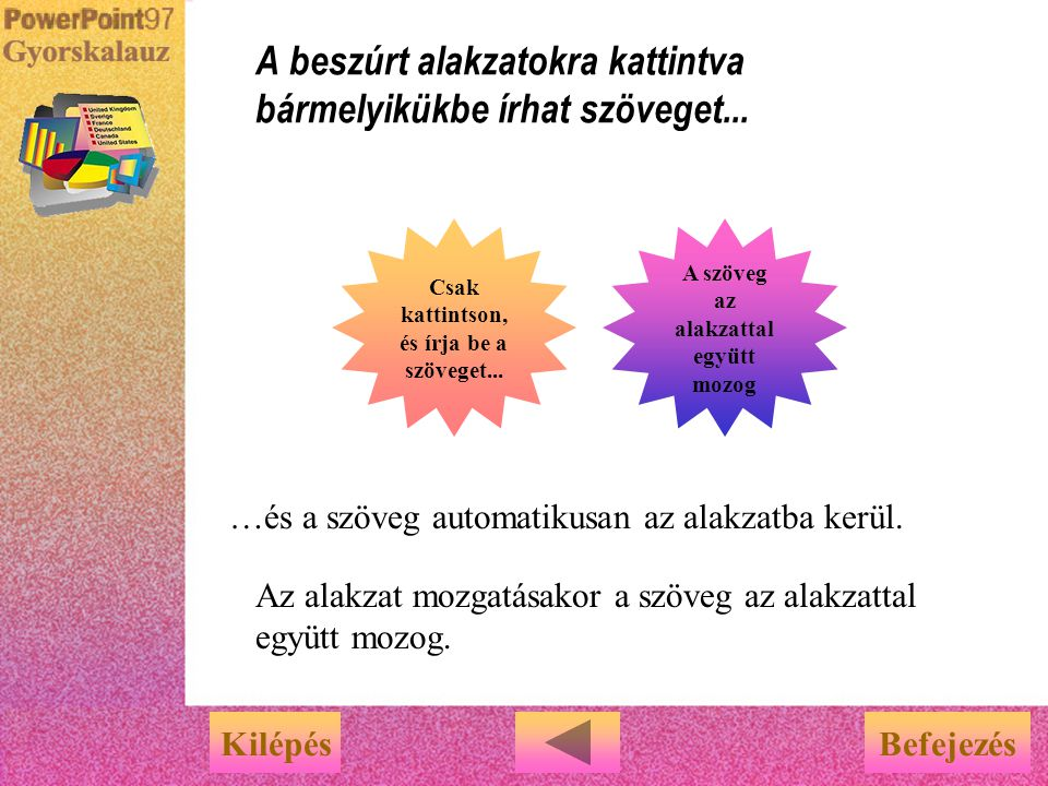 A beszúrt alakzatokra kattintva bármelyikükbe írhat szöveget...