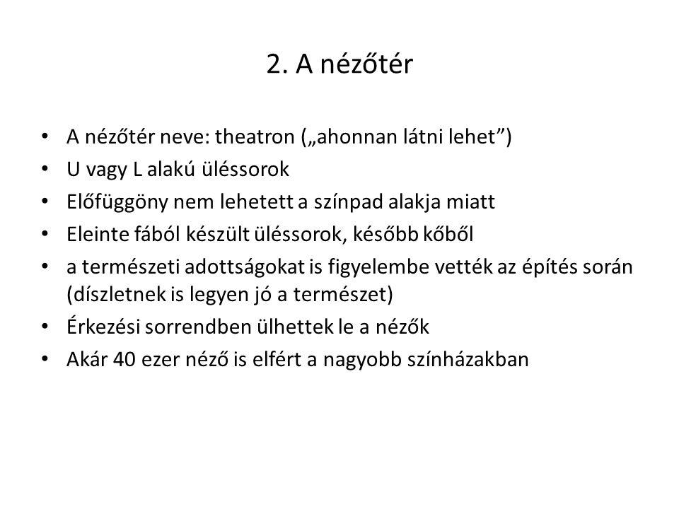 """2. A nézőtér A nézőtér neve: theatron (""""ahonnan látni lehet )"""
