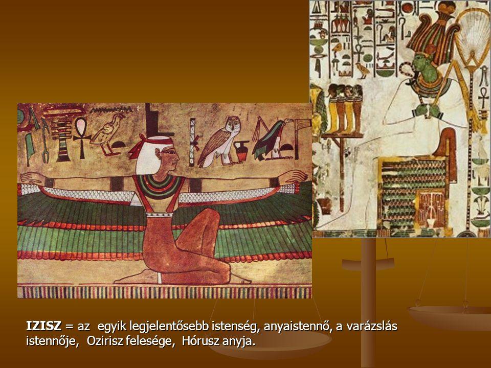 IZISZ = az egyik legjelentősebb istenség, anyaistennő, a varázslás istennője, Ozirisz felesége, Hórusz anyja.