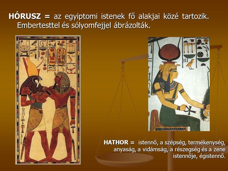 HÓRUSZ = az egyiptomi istenek fő alakjai közé tartozik