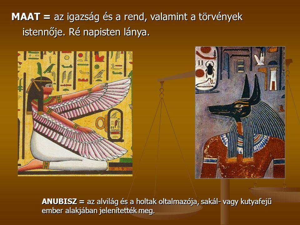 MAAT = az igazság és a rend, valamint a törvények istennője