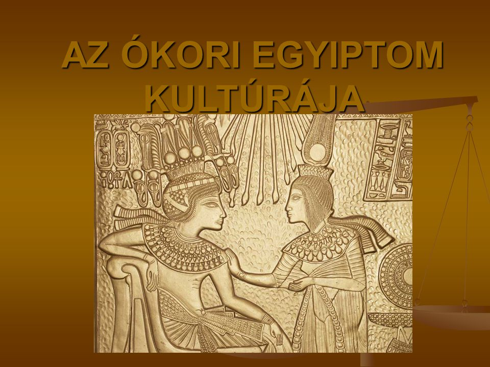 AZ ÓKORI EGYIPTOM KULTÚRÁJA