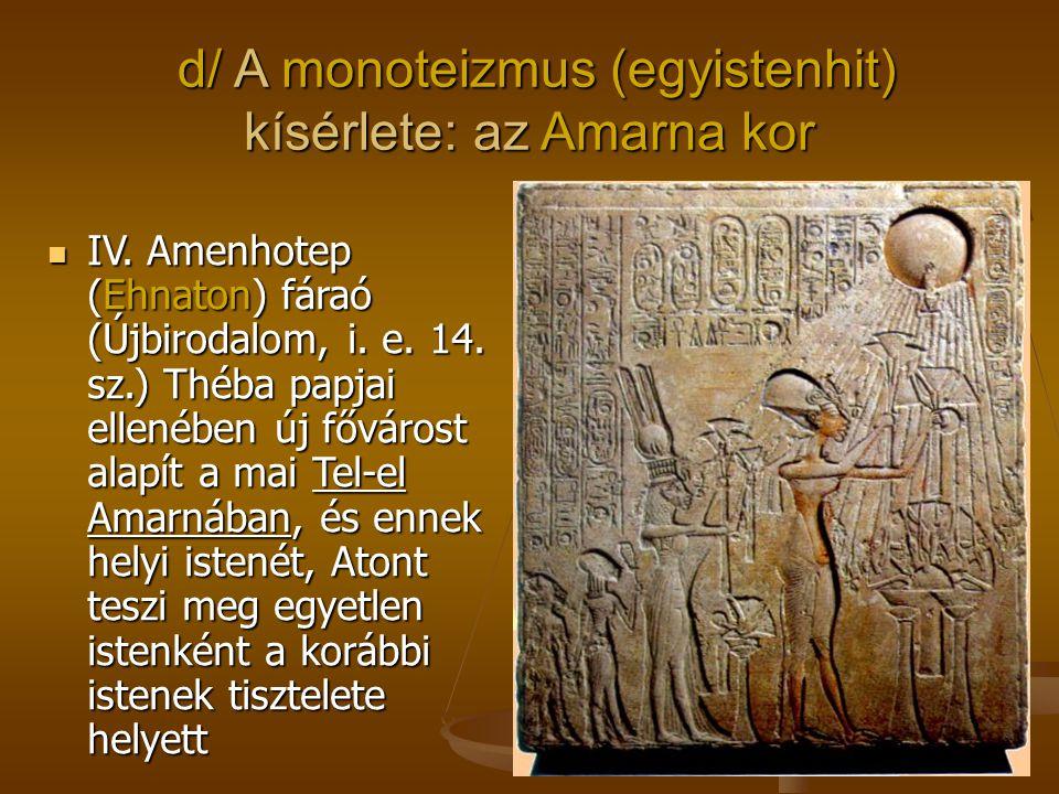 d/ A monoteizmus (egyistenhit) kísérlete: az Amarna kor