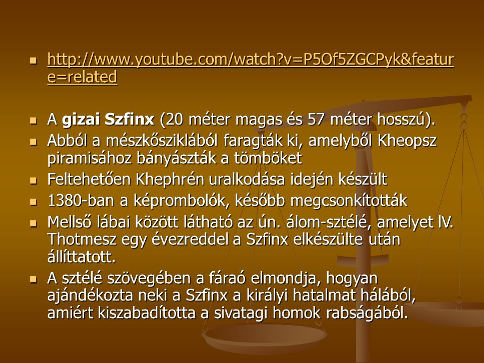 http://www.youtube.com/watch v=P5Of5ZGCPyk&feature=related A gizai Szfinx (20 méter magas és 57 méter hosszú).