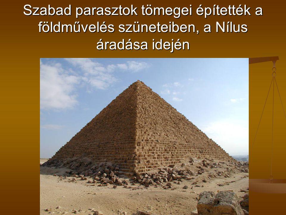 Szabad parasztok tömegei építették a földművelés szüneteiben, a Nílus áradása idején