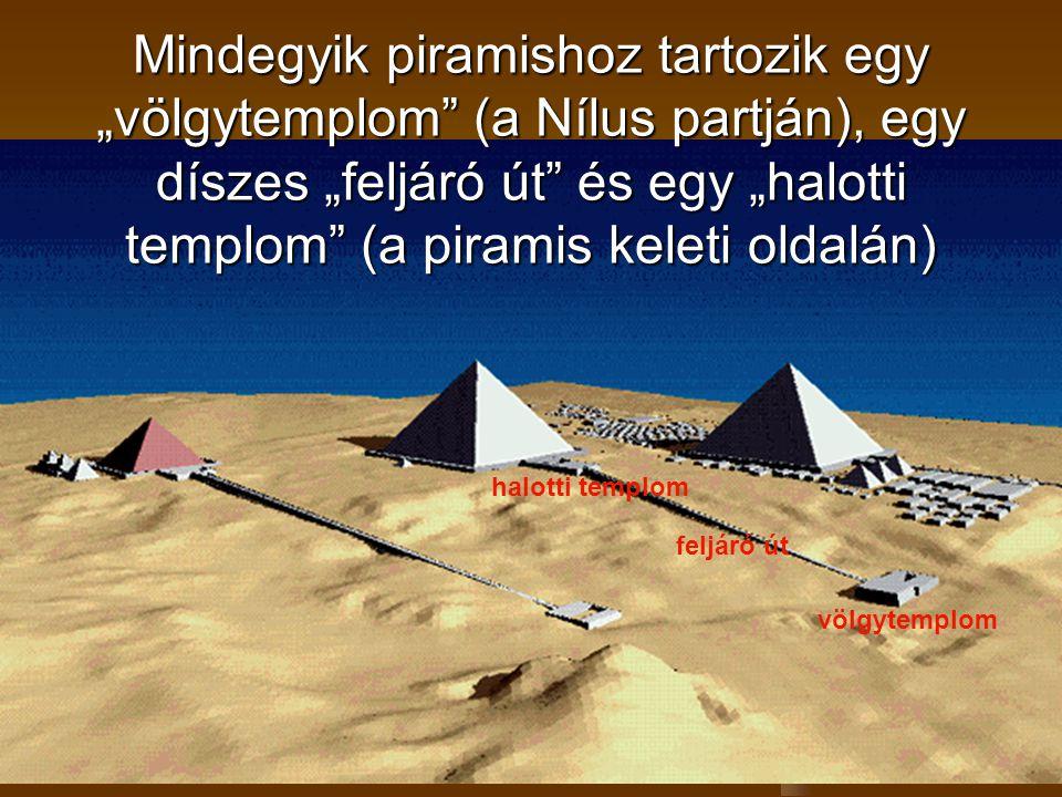 """Mindegyik piramishoz tartozik egy """"völgytemplom (a Nílus partján), egy díszes """"feljáró út és egy """"halotti templom (a piramis keleti oldalán)"""