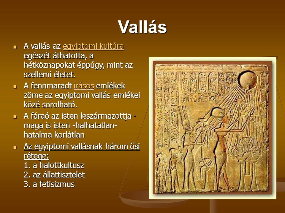 Vallás A vallás az egyiptomi kultúra egészét áthatotta, a hétköznapokat éppúgy, mint az szellemi életet.