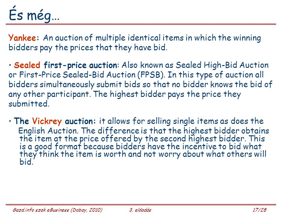 És még… Yankee: An auction of multiple identical items in which the winning. bidders pay the prices that they have bid.
