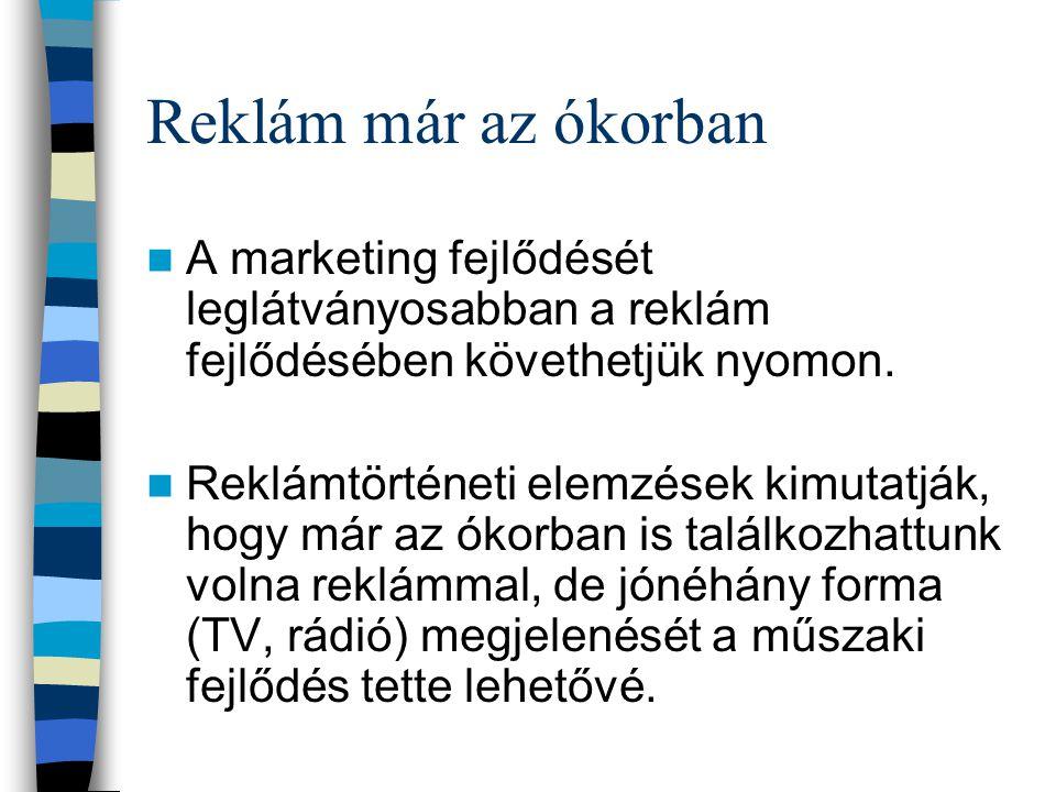 Reklám már az ókorban A marketing fejlődését leglátványosabban a reklám fejlődésében követhetjük nyomon.