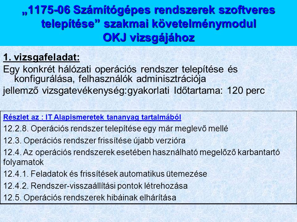 """""""1175-06 Számítógépes rendszerek szoftveres telepítése szakmai követelménymodul OKJ vizsgájához"""