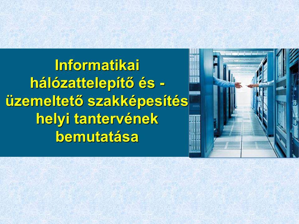 Informatikai hálózattelepítő és -üzemeltető szakképesítés helyi tantervének bemutatása