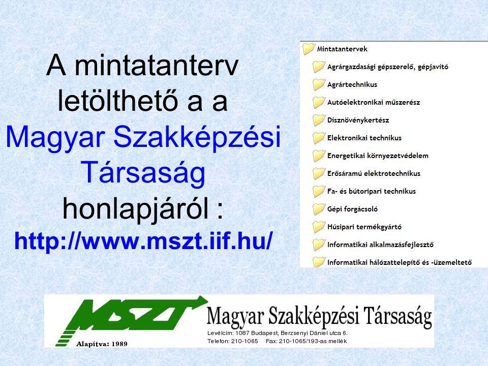 A mintatanterv letölthető a a Magyar Szakképzési Társaság honlapjáról : http://www.mszt.iif.hu/
