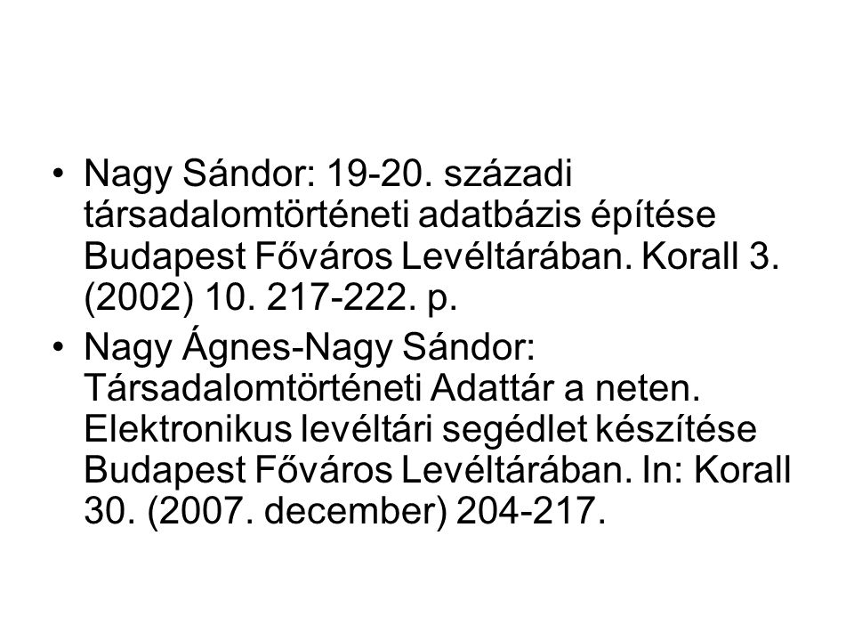 Nagy Sándor: 19-20. századi társadalomtörténeti adatbázis építése Budapest Főváros Levéltárában. Korall 3. (2002) 10. 217-222. p.